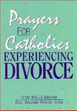 Prayers for Catholics Experiencing Divorce : Prayers for Healing, Rabior, William and Bedard, Vicki W., 0892435283