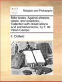 Mille Testes Against Atheists, Deists, and Scepticks; Collected with Observations and Animadversions, by F de Veteri Campo, F. Oldfield, 1140755285