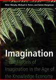 Imagination : Three Models of Imagination in the Age of the Knowledge Economy, Murphy, Peter, 1433105284