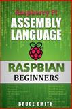 Raspberry Pi Assembly Language RASPBIAN Beginners, Bruce Smith, 1492135283