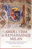 Absolutism in Renaissance Milan : Plenitude of Power under the Visconti and the Sforza 1329-1535, Black, Jane, 0199565295