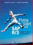 Flying Start SAP R/3 : A Guide to Get You up and Running, Schicht, Gabriele and Schmieden, Andrea, 0201675293