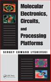 Molecular Electronics Circuits and Processing Platforms, Lyshevski Sergey Edward Staff, 1420055291