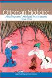 Ottoman Medicine : Healing and Medical Institutions, 1500-1700, Shefer-Mossensohn, Miri, 1438425295
