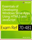 Exam Ref 70-481 : Essentials of Developing Windows Store Apps Using Html5 and Javascript, Wouter de Kort, 0735685290