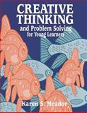 Creative Thinking and Problem Solving for Young Learners, Karen S. Meador, 1563085291