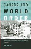 Canada and World Order : The Multilateralist Tradition in Canadian Foreign Policy, Keating, Tom, 0195415299