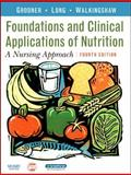 Foundations and Clinical Applications of Nutrition : A Nursing Approach, Grodner, Michele and Roth, Sara Long, 0323045294