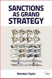 Sanctions as Grand Strategy, Taylor, Brendan , 0415595290