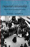 Imperial Citizenship : Empire and the Question of Belonging, Gorman, Daniel, 0719075297
