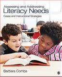 Assessing and Addressing Literacy Needs : Cases and Instructional Strategies, Combs, Barbara, 1412975298