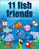 11 Fish Friends, Robert Kelly, 1467595292