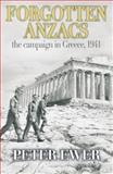 Forgotten Anzacs : The Campaign in Greece 1941, Ewer, Peter, 1921215291