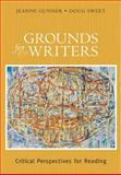 Grounds for Writers : Critical Perspectives for Reading, Gunner, Jeanne and Sweet, Doug, 0321055292