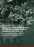 The Jungle, Japanese and the British Commonwealth Armies at War, 1941-45, Tim Moreman, 0415655293