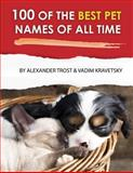 100 of the Best Pet Names of All Time, Alexander Trost and Vadim Kravetsky, 1484095294