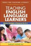Teaching English Language Learners : Literacy Strategies and Resources for K-6, Xu, Shelley Hong, 160623529X