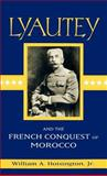 Lyautey and the French Conquest of Morocco, Hoisington, William A., Jr. and Hoisington Jr, Willam A., 0312125291