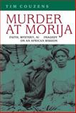 Murder at Morija : Faith, Mystery, and Tragedy on an African Mission, Couzens, Tim, 0813925290