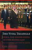 The Vital Triangle : China, the United States, and the Middle East, Alterman, Jon B. and Garver, John W., 089206529X