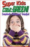 Super Kids! Code Green!, Kurt Zimmerman, 1467945293