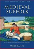 Medieval Suffolk : An Economic and Social History, 1200-1500, Bailey, Mark, 1843835290