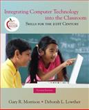 Integrating Computer Technology into the Classroom : Skills for the 21st Century, Morrison, Gary R. and Lowther, Deborah L., 0135145295