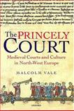 The Princely Court : Medieval Courts and Culture in North-West Europe, 1270-1380, Vale, Malcolm, 0198205295