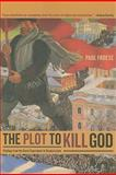 The Plot to Kill God : Findings from the Soviet Experiment in Secularization, Froese, Paul, 0520255291