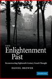 The Enlightenment Past : Reconstructing Eighteenth-Century French Thought, Brewer, Daniel, 0521175291