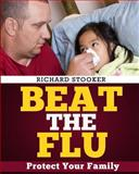 Beat the Flu, Richard Stooker and Richard Stooker, 1449975291