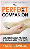 The Perfect Companion - Understanding, Training and Bonding with Your Dog!, Karen Davison, 1475235291