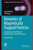 Dynamics of Magnetically Trapped Particles : An Introduction to the Physics of Radiation Belts and Space Plasmas, Roederer, Juan and Zhang, Hui, 3642415296