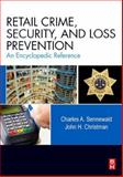 Retail Crime, Security, and Loss Prevention : An Encyclopedic Reference, Sennewald, Charles A. and Christman, John H., 0123705290