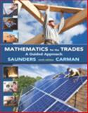 Mathematics for the Trades : A Guided Approach Plus MyMathLab Access Card, Carman, Emeritus, Robert A and Saunders, Hal M., 0321945298