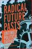 Radical Future Pasts : Untimely Political Theory, , 0813145295