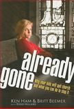 Already Gone : Why Your Kids Will Quit Church and What You Can Do to Stop It, Ham, Ken and Beemer, C. Britt, 0890515298