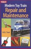 Modern Toy Train Repair and Maintenance, R. D. Teal, 0897785290