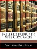 Fables de Fabrius en Vers Choliambes, Carl Hermann Weise and Babrius, 1144325293