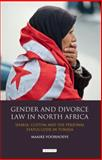 Gender and Divorce Law in North Africa : Sharia, Custom and the Personal Status Code in Tunisia, Voorhoeve, Maaike, 1780765290