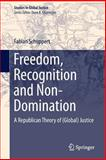 Freedom, Recognition and Non-Domination : A Republican Theory of (Global) Justice, Schuppert, Fabian, 9400795297