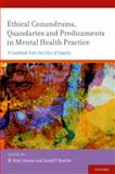 Ethical Conundrums, Quandaries and Predicaments in Mental Health Practice : A Casebook from the Files of Experts, Johnson, W. Brad and Koocher, Gerald P., 0195385292
