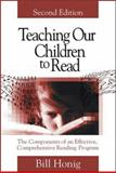 Teaching Our Children to Read : The Components of an Effective, Comprehensive Reading Program, Honig, Bill, 0761975292
