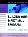 Building Your Direct Mail Program (the Excellence in Fund Raising Workbook Series), Lister, Gwyneth J., 0787955299