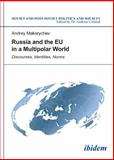 Russia and the EU in a Multipolar World : Discourses, Identities, Norms, Makarychev, Andrey, 3838205294