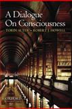 A Dialogue on Consciousness, Alter, Torin Andrew and Howell, Robert, 0195375297