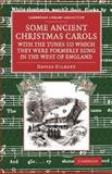 Some Ancient Christmas Carols, with the Tunes to Which They Were Formerly Sung in the West of England, Gilbert, Davies, 1108075290