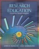 Research in Education : Evidence-Based Inquiry, McMillan, James H. and Schumacher, Sally, 0205455301