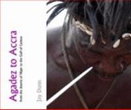 Agadez to Accra : From the Deserts of Niger to the Gulf of Guinea, Dunn, Jay, 0981485308