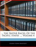 The Native Races, Hubert Howe Bancroft, 1143985303